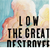 Low: The Great Destroyer / great_destroyer.jpg